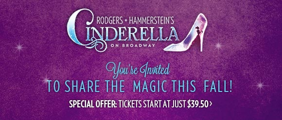 Tickets start at just $39.50 for Cinderella on Broadway